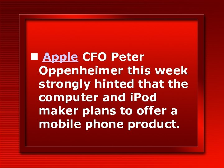 n Apple CFO Peter Oppenheimer this week strongly hinted that the computer and i.