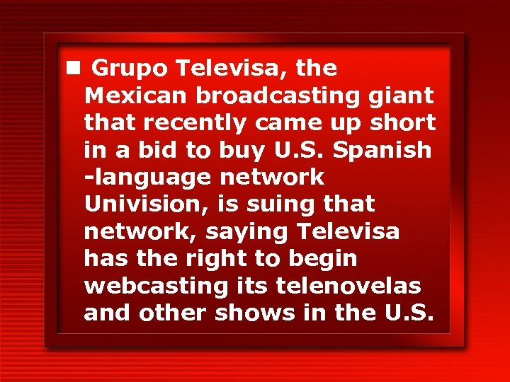 n Grupo Televisa, the Mexican broadcasting giant that recently came up short in a