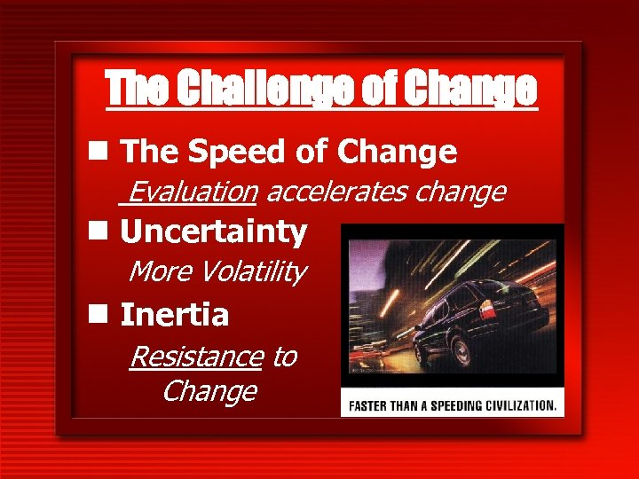 The Challenge of Change n The Speed of Change Evaluation accelerates change n Uncertainty