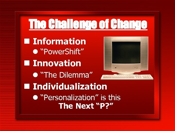 """The Challenge of Change n Information l """"Power. Shift"""" n Innovation l """"The Dilemma"""""""