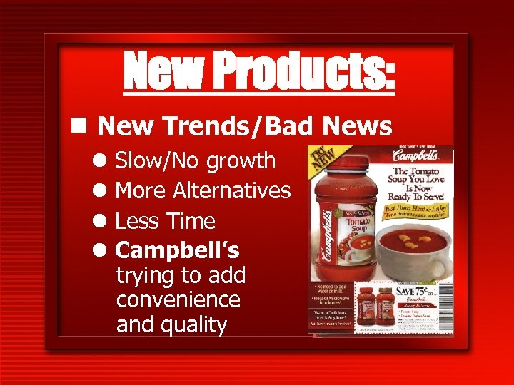 New Products: n New Trends/Bad News l Slow/No growth l More Alternatives l Less
