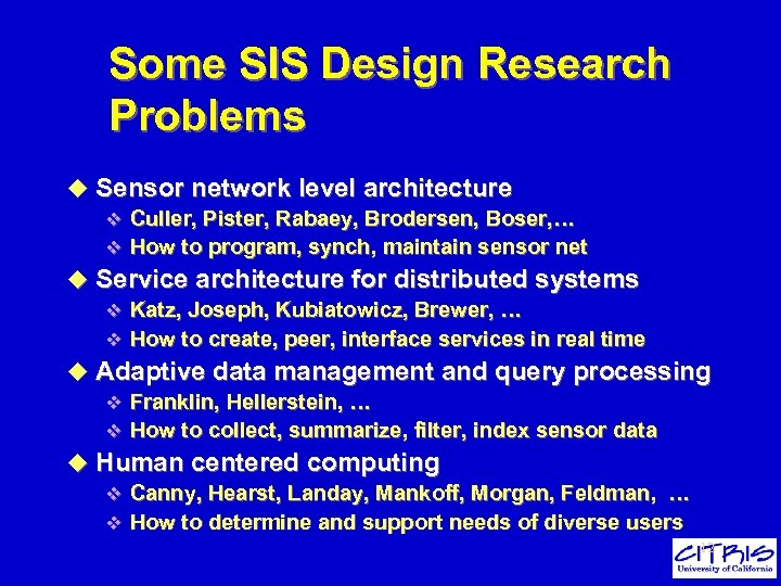 Some SIS Design Research Problems u Sensor network level architecture v Culler, Pister, Rabaey,