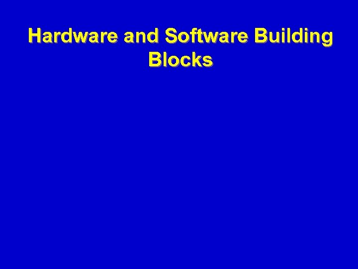 Hardware and Software Building Blocks