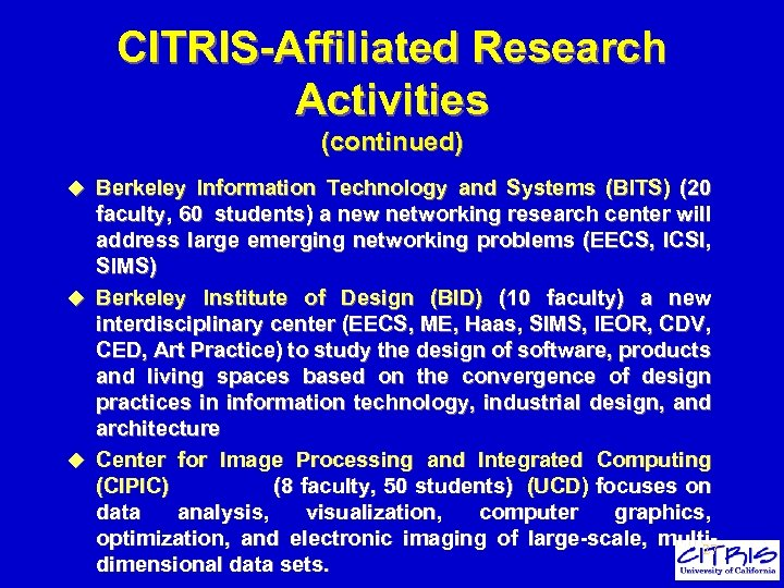 CITRIS-Affiliated Research Activities (continued) u Berkeley Information Technology and Systems (BITS) (20 faculty, 60