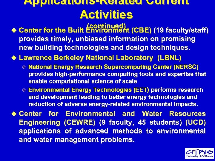Applications-Related Current Activities (continued) u Center for the Built Environment (CBE) (19 faculty/staff) provides