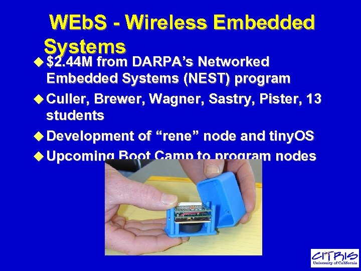 WEb. S - Wireless Embedded Systems u $2. 44 M from DARPA's Networked Embedded