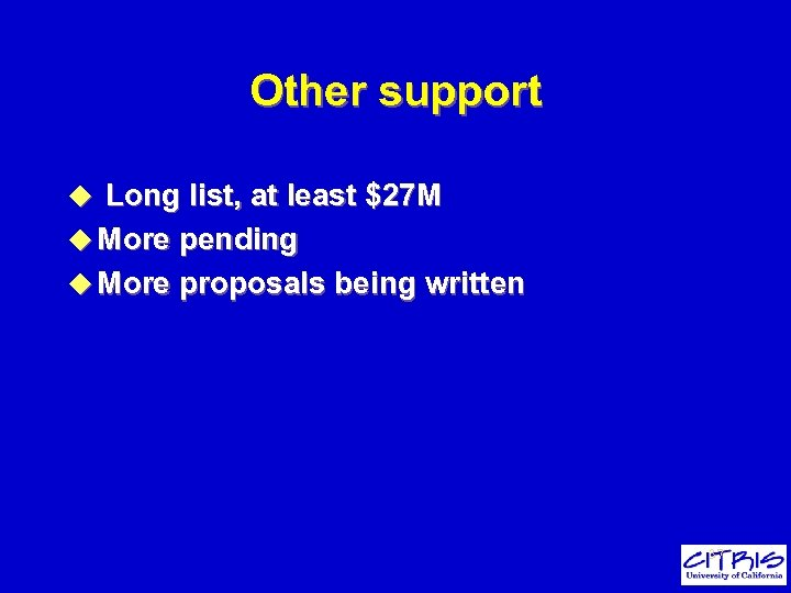 Other support u Long list, at least $27 M u More pending u More
