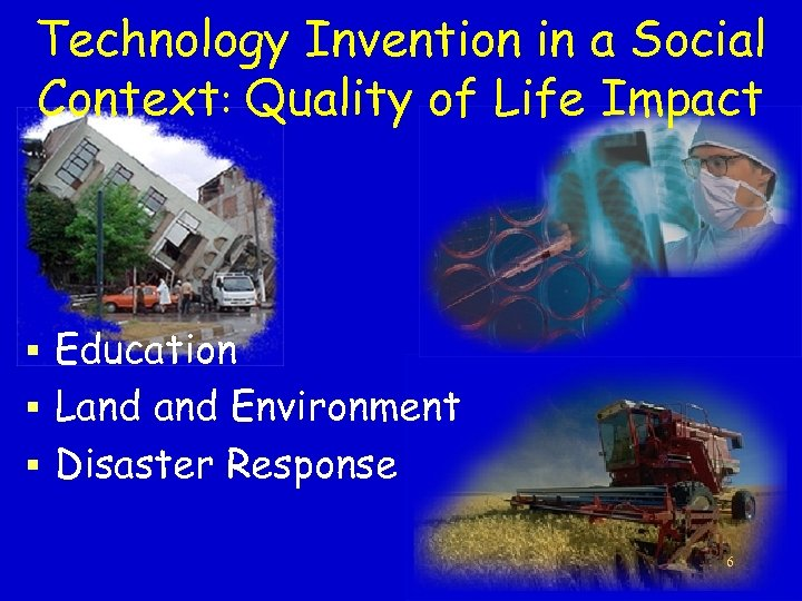 Technology Invention in a Social Context: Quality of Life Impact § Education § Land
