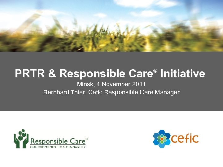 PRTR & Responsible Care Initiative ® Minsk, 4 November 2011 Bernhard Thier, Cefic Responsible