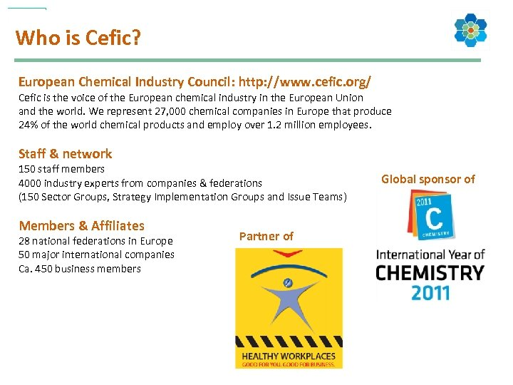 Who is Cefic? European Chemical Industry Council: http: //www. cefic. org/ Cefic is the