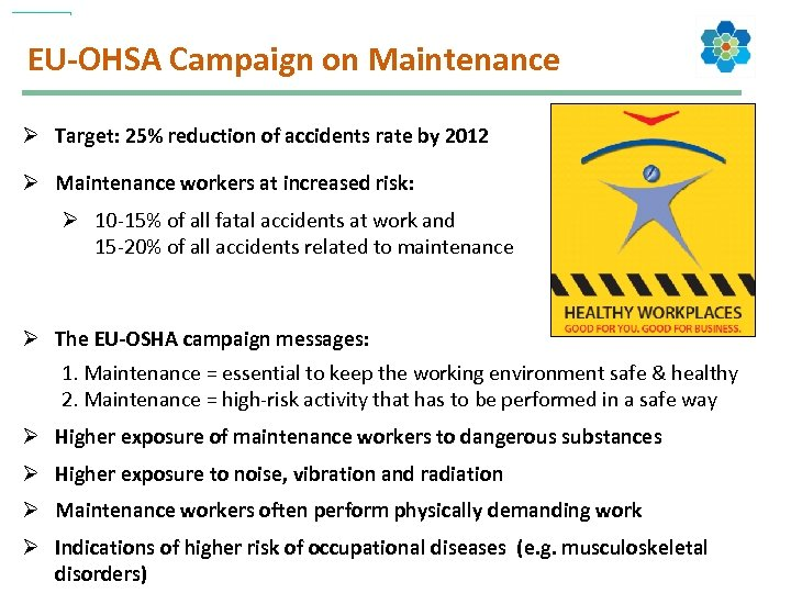 EU-OHSA Campaign on Maintenance Ø Target: 25% reduction of accidents rate by 2012 Ø