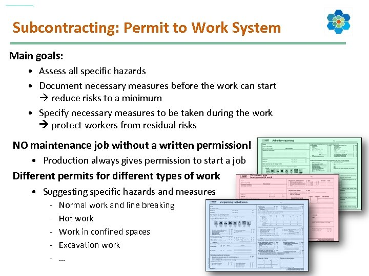 Subcontracting: Permit to Work System Main goals: • Assess all specific hazards • Document