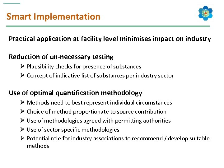 Smart Implementation Practical application at facility level minimises impact on industry Reduction of un-necessary