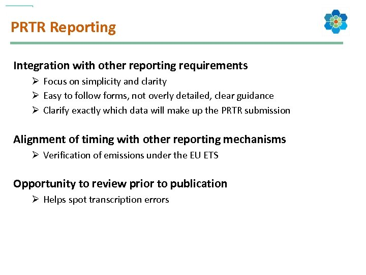 PRTR Reporting Integration with other reporting requirements Ø Focus on simplicity and clarity Ø