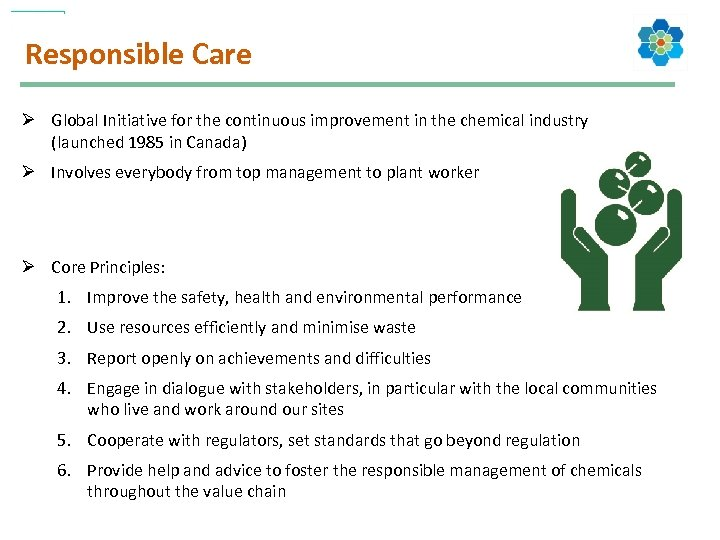 Responsible Care Ø Global Initiative for the continuous improvement in the chemical industry (launched