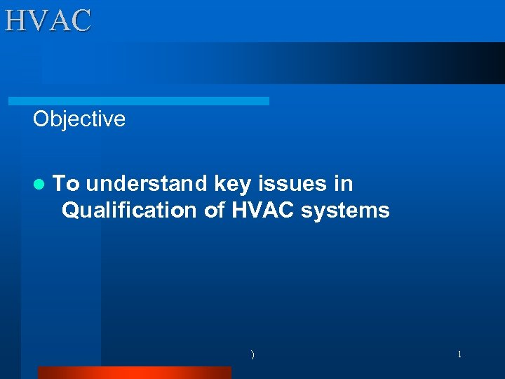 HVAC Objective l To understand key issues in Qualification of HVAC systems ) 1