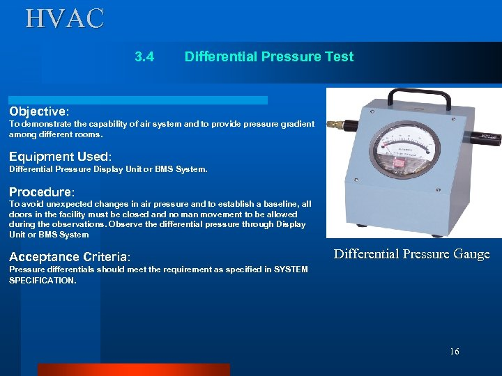 HVAC 3. 4 Differential Pressure Test Objective: To demonstrate the capability of air system