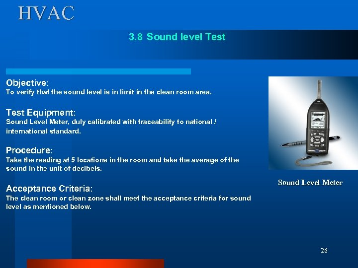 HVAC 3. 8 Sound level Test Objective: To verify that the sound level is