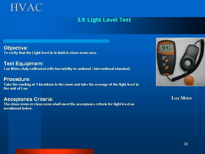 HVAC 3. 9 Light Level Test Objective: To verify that the Light level is