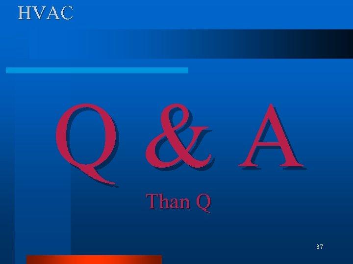 HVAC Q&A Than Q 37