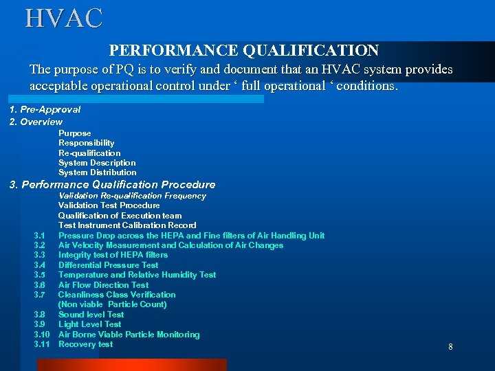 HVAC PERFORMANCE QUALIFICATION The purpose of PQ is to verify and document that an