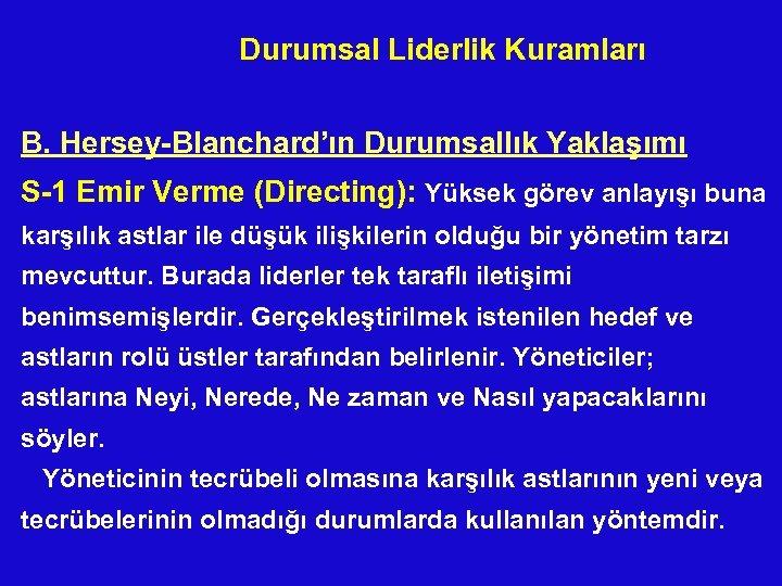 Durumsal Liderlik Kuramları B. Hersey-Blanchard'ın Durumsallık Yaklaşımı S-1 Emir Verme (Directing): Yüksek görev anlayışı
