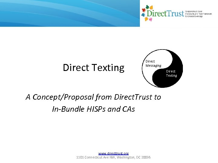 Direct Texting Direct Messaging A Concept/Proposal from Direct. Trust to In-Bundle HISPs and CAs