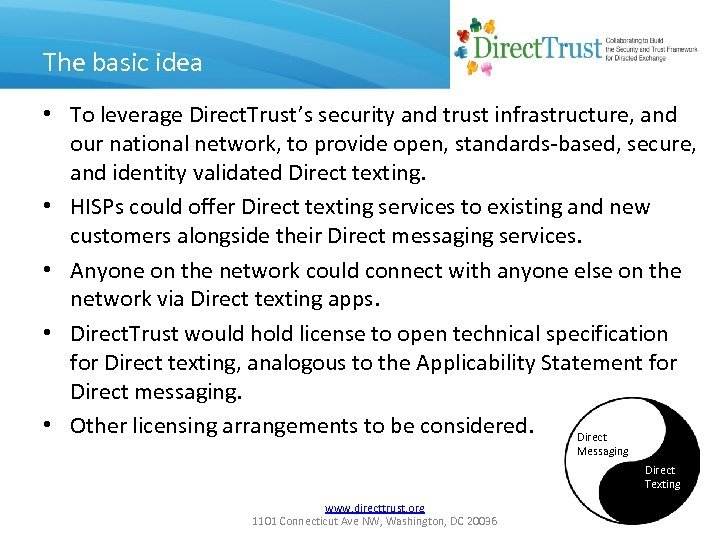 The basic idea • To leverage Direct. Trust's security and trust infrastructure, and our