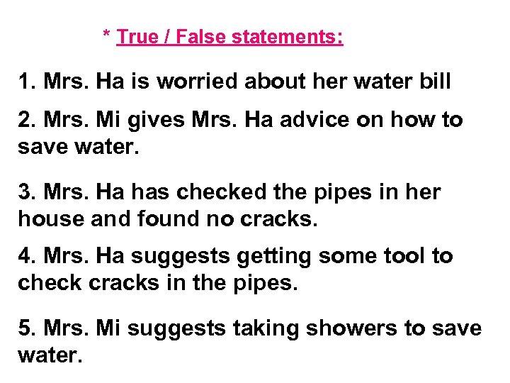 * True / False statements: 1. Mrs. Ha is worried about her water bill