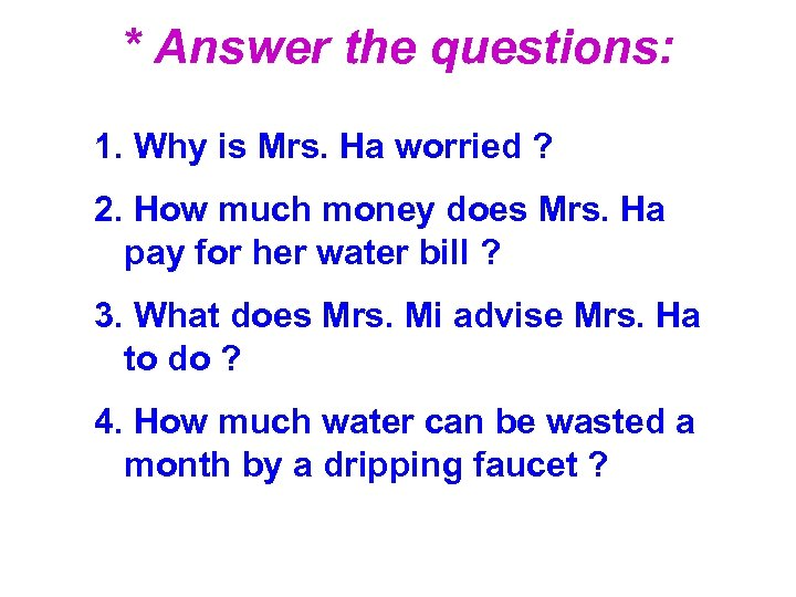 * Answer the questions: 1. Why is Mrs. Ha worried ? 2. How much