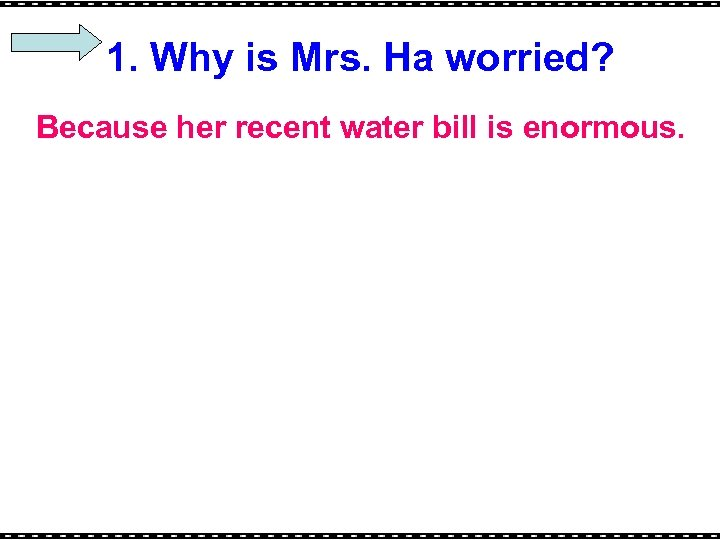 1. Why is Mrs. Ha worried? Because her recent water bill is enormous.