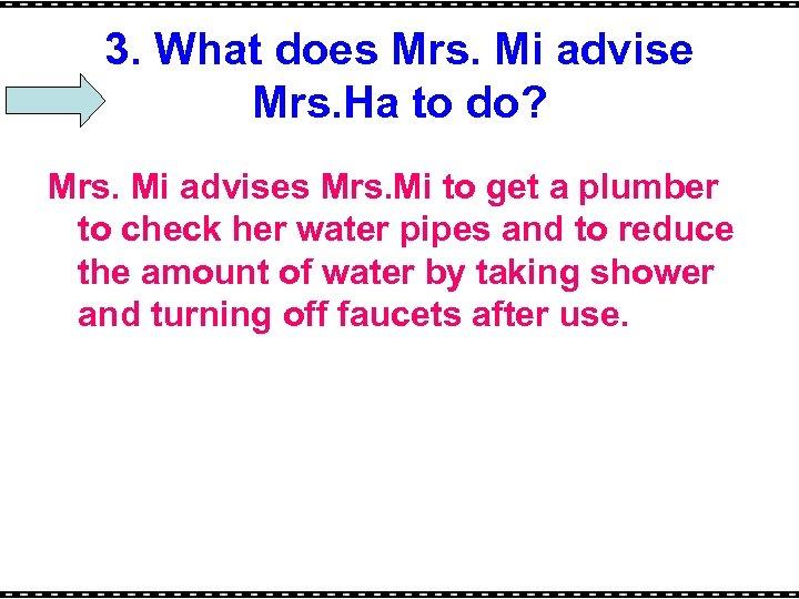 3. What does Mrs. Mi advise Mrs. Ha to do? Mrs. Mi advises Mrs.