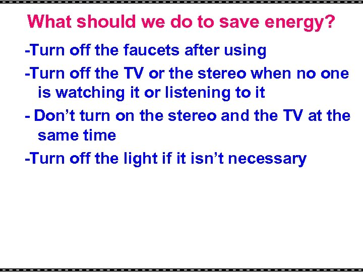 What should we do to save energy? -Turn off the faucets after using -Turn