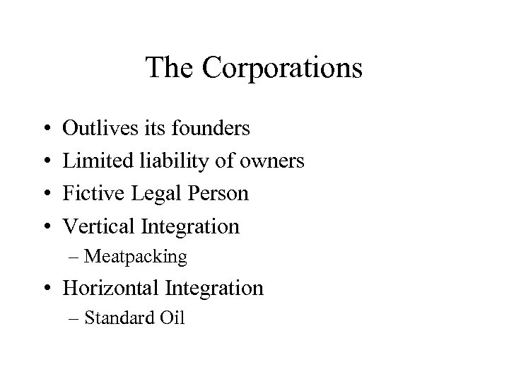 The Corporations • • Outlives its founders Limited liability of owners Fictive Legal Person