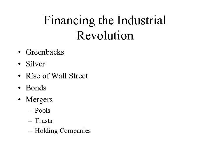 Financing the Industrial Revolution • • • Greenbacks Silver Rise of Wall Street Bonds