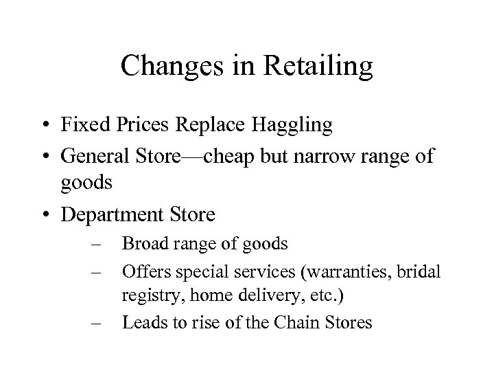 Changes in Retailing • Fixed Prices Replace Haggling • General Store—cheap but narrow range