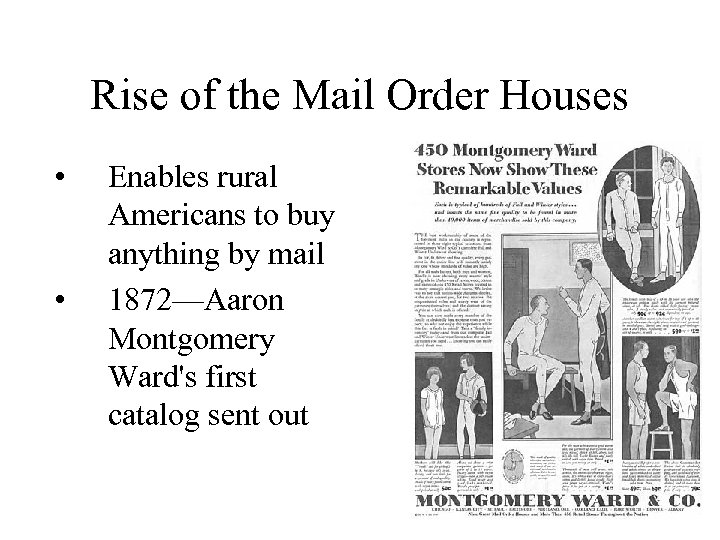 Rise of the Mail Order Houses • • Enables rural Americans to buy anything