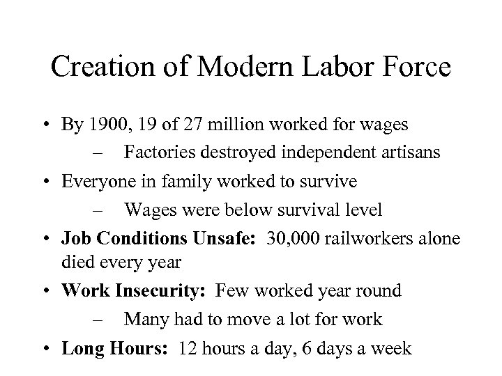 Creation of Modern Labor Force • By 1900, 19 of 27 million worked for