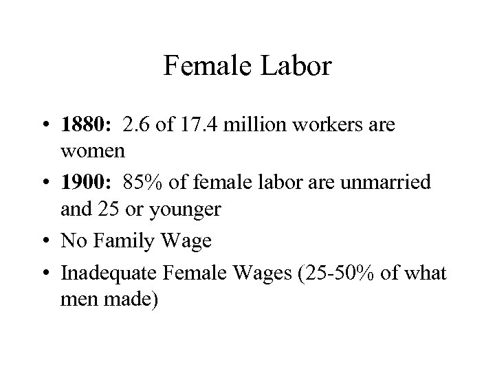 Female Labor • 1880: 2. 6 of 17. 4 million workers are women •
