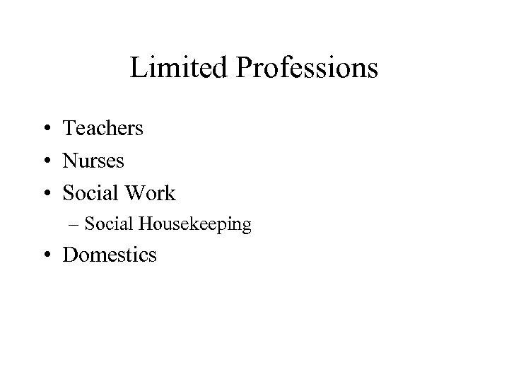 Limited Professions • Teachers • Nurses • Social Work – Social Housekeeping • Domestics