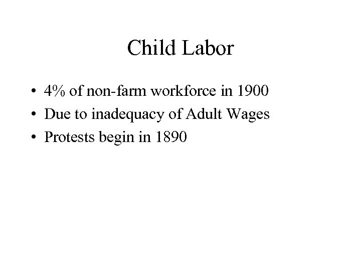 Child Labor • 4% of non-farm workforce in 1900 • Due to inadequacy of