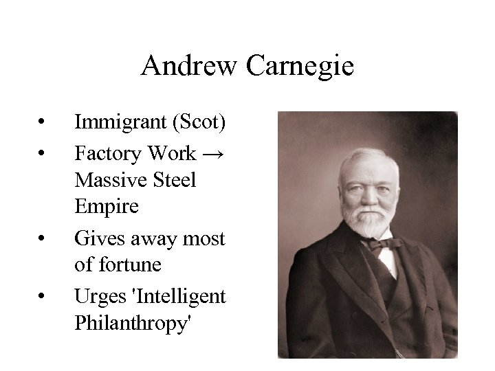 Andrew Carnegie • • Immigrant (Scot) Factory Work → Massive Steel Empire Gives away