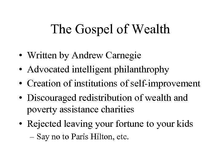 The Gospel of Wealth • • Written by Andrew Carnegie Advocated intelligent philanthrophy Creation