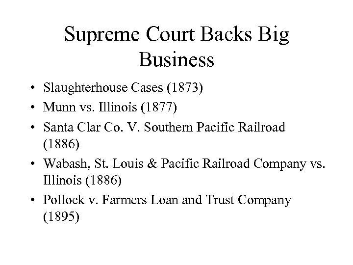 Supreme Court Backs Big Business • Slaughterhouse Cases (1873) • Munn vs. Illinois (1877)