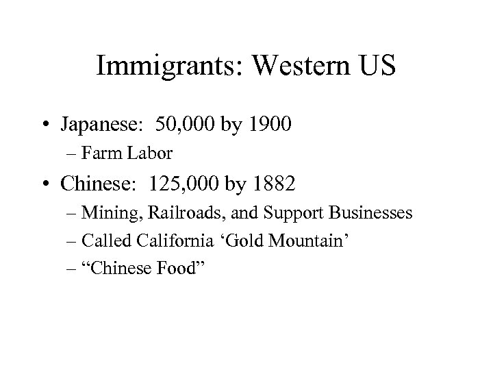 Immigrants: Western US • Japanese: 50, 000 by 1900 – Farm Labor • Chinese:
