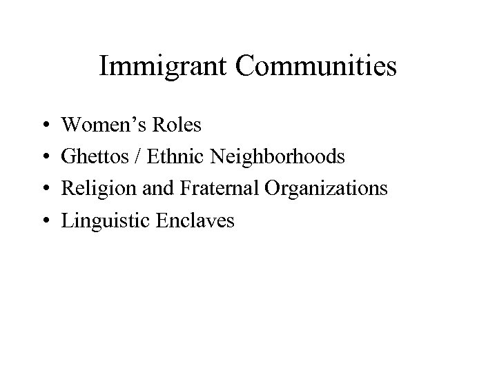 Immigrant Communities • • Women's Roles Ghettos / Ethnic Neighborhoods Religion and Fraternal Organizations