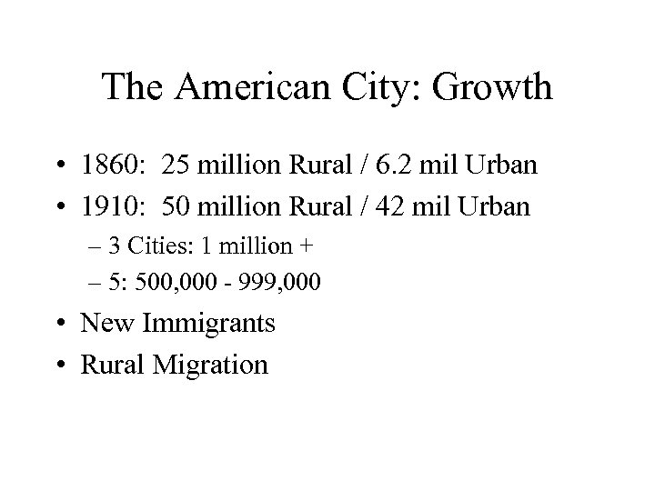 The American City: Growth • 1860: 25 million Rural / 6. 2 mil Urban