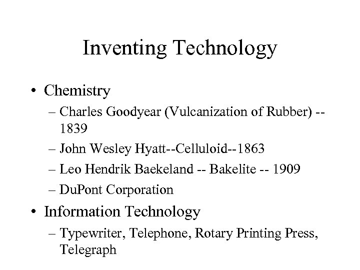 Inventing Technology • Chemistry – Charles Goodyear (Vulcanization of Rubber) -1839 – John Wesley