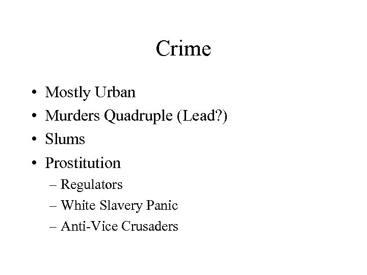 Crime • • Mostly Urban Murders Quadruple (Lead? ) Slums Prostitution – Regulators –