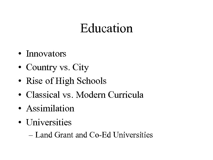 Education • • • Innovators Country vs. City Rise of High Schools Classical vs.
